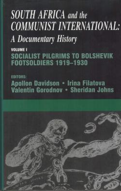South Africa and the Communist International : A Documentary History, Volume 1 : Socialist Pilgrims to Bolshevik Footsoldiers 1919-1930 edited by A. Davidson, I. Filatova, V. Gorodnov and S. Johns