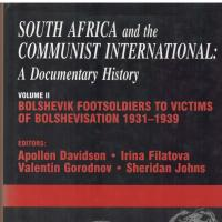 South Africa and the Communist International : A Documentary History, Volume 2 :  Bolshevik Footsoldiers to Victims of Bolshevisation 1931-1939 edited by A. Davidson, I. Filatova, V. Gorodnov and S. Johns